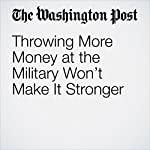 Throwing More Money at the Military Won't Make It Stronger | Fareed Zakaria