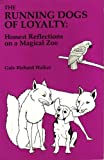 The running dogs of loyalty: Honest reflections on a magical zoo (0964797208) by Gale Richard Walker