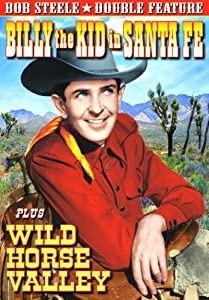 Steele, Bob Double Feature: Billy The Kid In Sante Fe (1941) / Wild Horse Valley (1940)