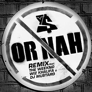 Or Nah (feat. The Weeknd, Wiz Khalifa and DJ Mustard) [Remix] [Clean]