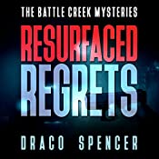 Resurfaced Regrets: The Battle Creek Mysteries, Book 2 | Draco Spencer