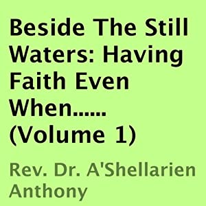 Beside the Still Waters: Having Faith Even When, Book 1 | [A'Shellarien Anthony]
