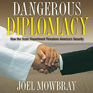 Dangerous Diplomacy: How the State Department Threatens America's Security Audiobook