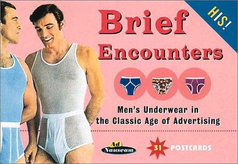 Brief Encounters: Men's Underwear in the Classic Age of Advertising (His!)
