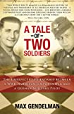 Max Gendelman A Tale of Two Soldiers: The Unexpected Friendship Between a WWII American Jewish Sniper and a German Military Pilot