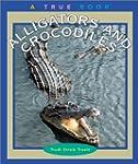 True Books: Alligators and Crocodiles...
