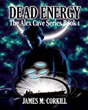 The Alex Cave Series. Book 1. Dead Energy