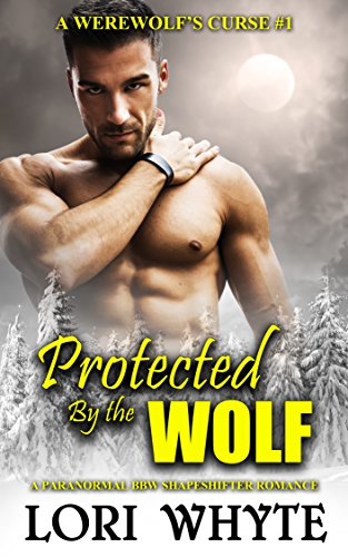 Protected By the Wolf: A Paranormal BBW Shapeshifter Romance (A Werewolf`s Curse Book 1)