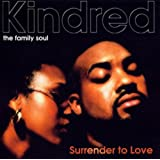 Surrender To Love ~ Kindred the Family Soul