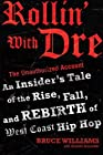 Rollin' with Dre: The Unauthorized Account: An Insider's Tale of the Rise