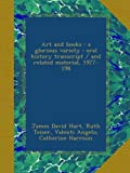 img - for Art and books : a glorious variety : oral history transcript / and related material, 1977-198 book / textbook / text book