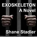 Exoskeleton: A Novel | Shane Stadler