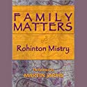 Family Matters Audiobook by Rohinton Mistry Narrated by Martin Jarvis