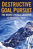 img - for Destructive Goal Pursuit: The Mt. Everest Disaster book / textbook / text book