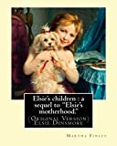"Elsie's children : a sequel to ""Elsie's motherhood."". By: Martha Finley: (Original Version) Elsie Dinsmore"