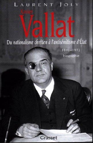Xavier Vallat (1891-1972) : Du nationalisme chrétien à l'antisémitisme d'Etat (essai français)