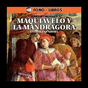 Maquiavelo y la Mandragora: Entonces y Ahora [Machiavelli and the Mandrake: Then and Now] | [W. Somerset Maugham]