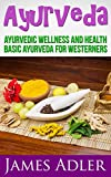 img - for Ayurveda: Ayurvedic Wellness and Health. Basic Ayurveda For Westerners. (Ayurveda, Health, Wellness, Transformation, Lifestyle, Oriental Therapies, Wellness Coaching Book 1) book / textbook / text book