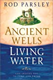 Ancient Wells, Living Water: God Invites You to Come and Drink (0884199428) by Parsley, Rod