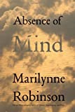 Absence of Mind: The Dispelling of Inwardness from the Modern Myth of the Self (The Terry Lectures Series)