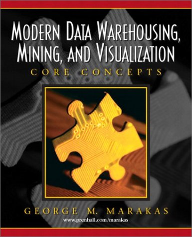 Modern Data Warehousing, Mining, and Visualization: Core...