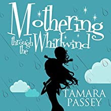 Mothering Through the Whirlwind Audiobook by Tamara Passey Narrated by Tiana Hanson