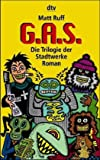 G.A.S. ( GAS). Die Trilogie der Stadtwerke. (342312721X) by Ruff, Matt