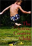 The Active, Creative Child: Parenting In Perpetual Motion