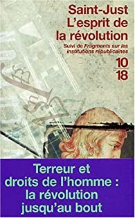 L'esprit de la R�volution suivi de 'Fragments sur les institutions r�publicaines' par Louis-Antoine de Saint-Just