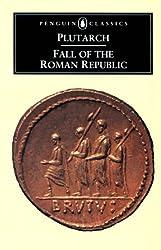 Fall of the Roman Republic: Six Lives : Marius, Sulla, Crassus, Pompey, Caesar, Cicero