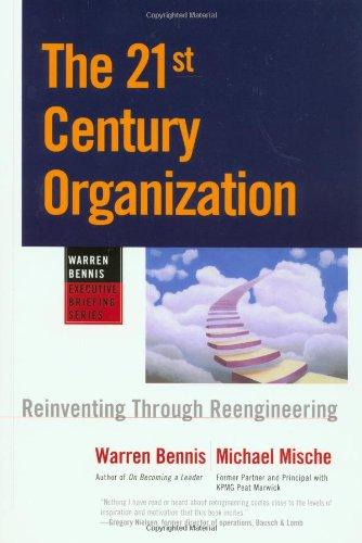 The 21st Century Organization: Reinventing Through Reengineering (Warren Bennis Executive Briefing Series)