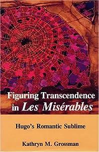 romanticism in les miserables Such novels as notre-dame de paris (1831) and les misérables (1862)  in  which hugo proposed a doctrine of romanticism that for all its.