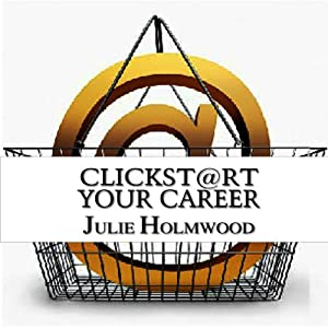 Clickst@rt Your Career | [Julie Holmwood]