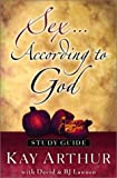 Sex According to God: The Creator's Plan for His Beloved (Study Guide) (1578566401) by Arthur, Kay