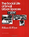 Social Life of Small Urban Spaces (097063241X) by Whyte, William H.
