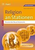 Religion an Stationen SPEZIAL Personen des NT: Übungsmaterial zu den Kernthemen des Lehrplans (5. bis 10. Klasse) (Stationentraining Sekundarstufe Religion)