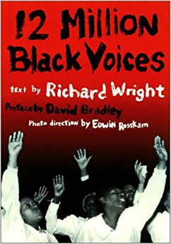 richard wright 12 million black voices 12 million black voices, first published in 1941, combines wrights prose with startling photographs selected by edwin rosskam from the security farm administration files compiled during the great depression.