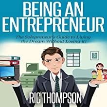 Being an Entrepreneur: The Solopreneur's Guide to Living the Dream Without Losing it! (       UNABRIDGED) by Ric Thompson Narrated by Stephen Reichert