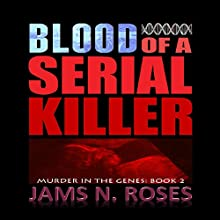 Blood of a Serial Killer: Murder in the Genes Trilogy, Book 2 Audiobook by Jams N. Roses Narrated by Don Kline
