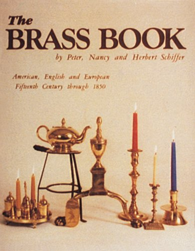 The Brass Book: American, English and European, Fifteenth Century to 1850 (American, English and European Fifteenth Century Through 185)