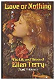 img - for LOVE OR NOTHING. The Life and Times of Ellen Terry. book / textbook / text book
