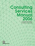 Consulting Services Manual 2006: A Comprehensive Guide to the Selection of Consultants at the World Bank