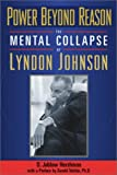D.Jablow Hershman Power Beyond Reason: The Mental Collapse of Lyndon Johnson