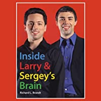 Inside Larry's and Sergey's Brain (       UNABRIDGED) by Richard L. Brandt Narrated by Erik Synnestvetd