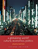 A Globalizing World?: Culture, Economics, Politics: Culture, Economics and Politics (Understanding Social Change)