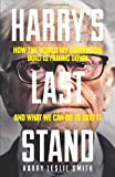 Harry Leslie Smith Harry's Last Stand: How the World My Generation Built is Falling Down, and What We Can Do to Save it