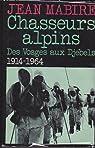 Chassurs alpins des vosges aux djebels, 1914-1964 par Mabire