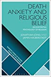 Death, Anxiety and Religious Belief: An Existential Psychology of Religion (Scientific Studies of Religion: Inquiry and Explanation)