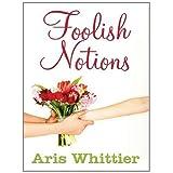 Foolish Notions ~ Aris Whittier