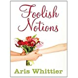 Foolish Notionsby Aris Whittier